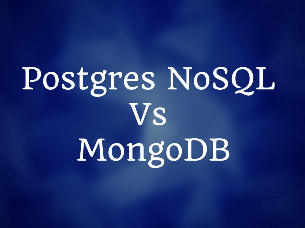 Is Postgres NoSQL Better Than MongoDB?