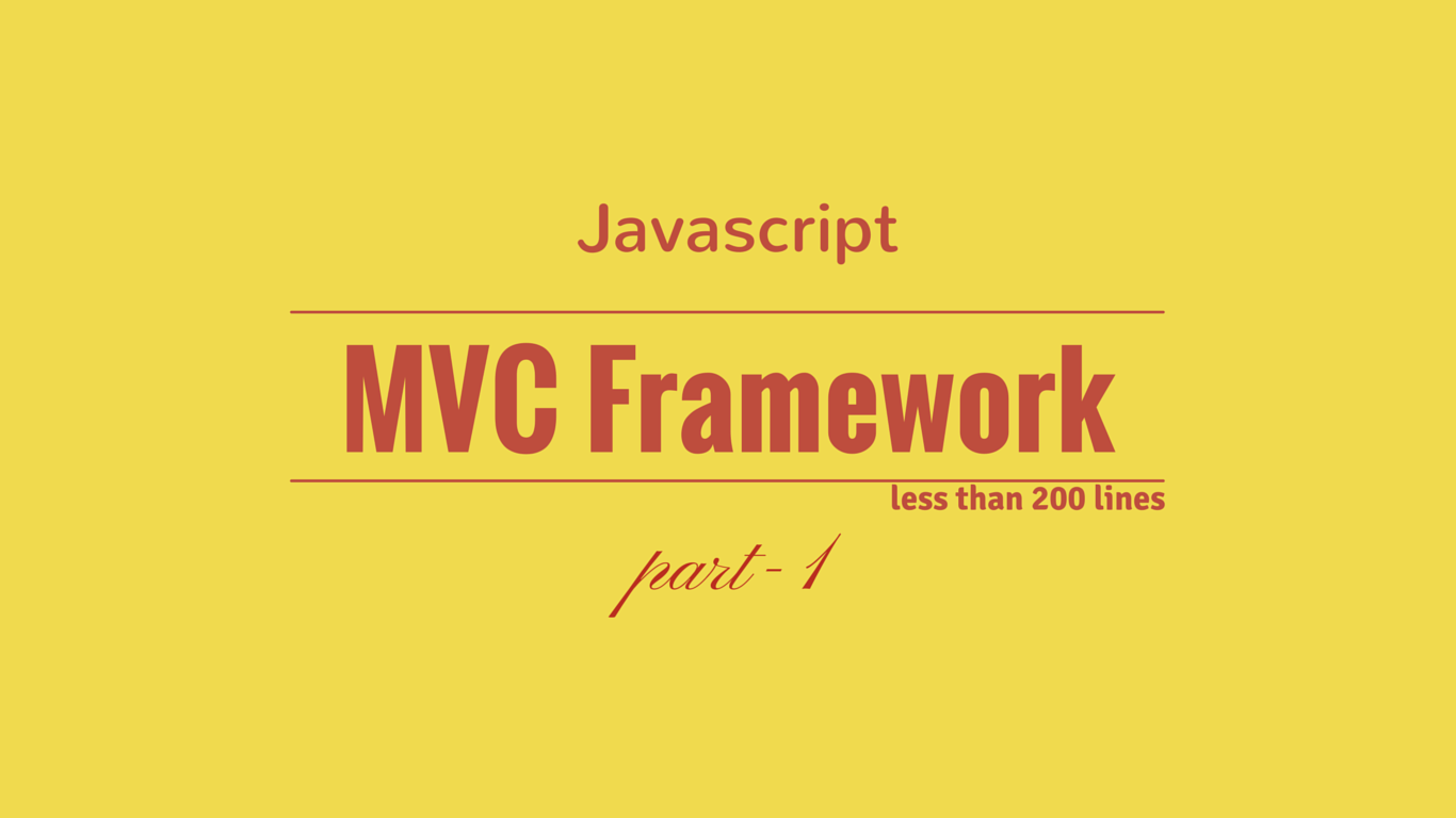 Create Javascript MVC Framework in less than 200 lines (part-1)