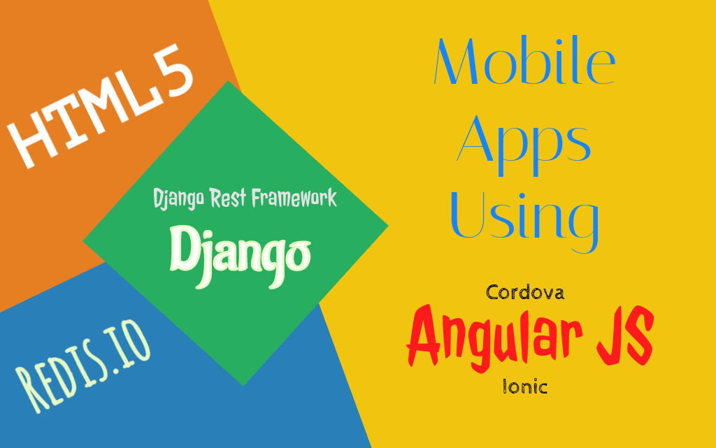 Mobile apps using AngularJS, Django, DjangoRestFramework and redis (part-I)