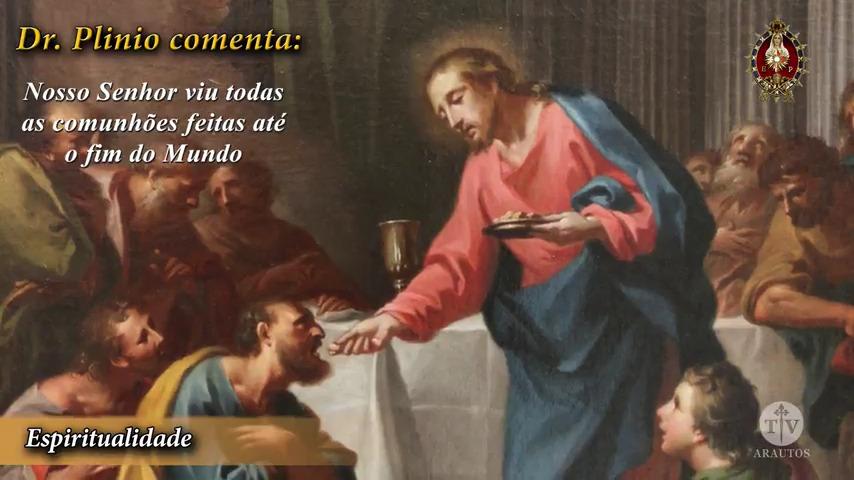 Nosso Senhor Jesus Cristo viu todas as Comunhões