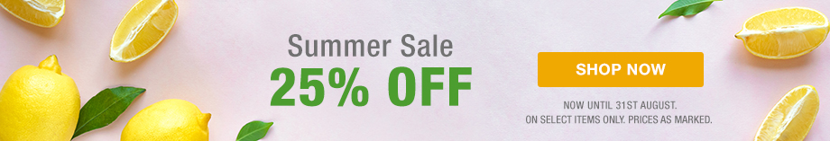 Summer Sale. 25% OFF. Now until 31st August on select items only. Prices as marked. Shop Now