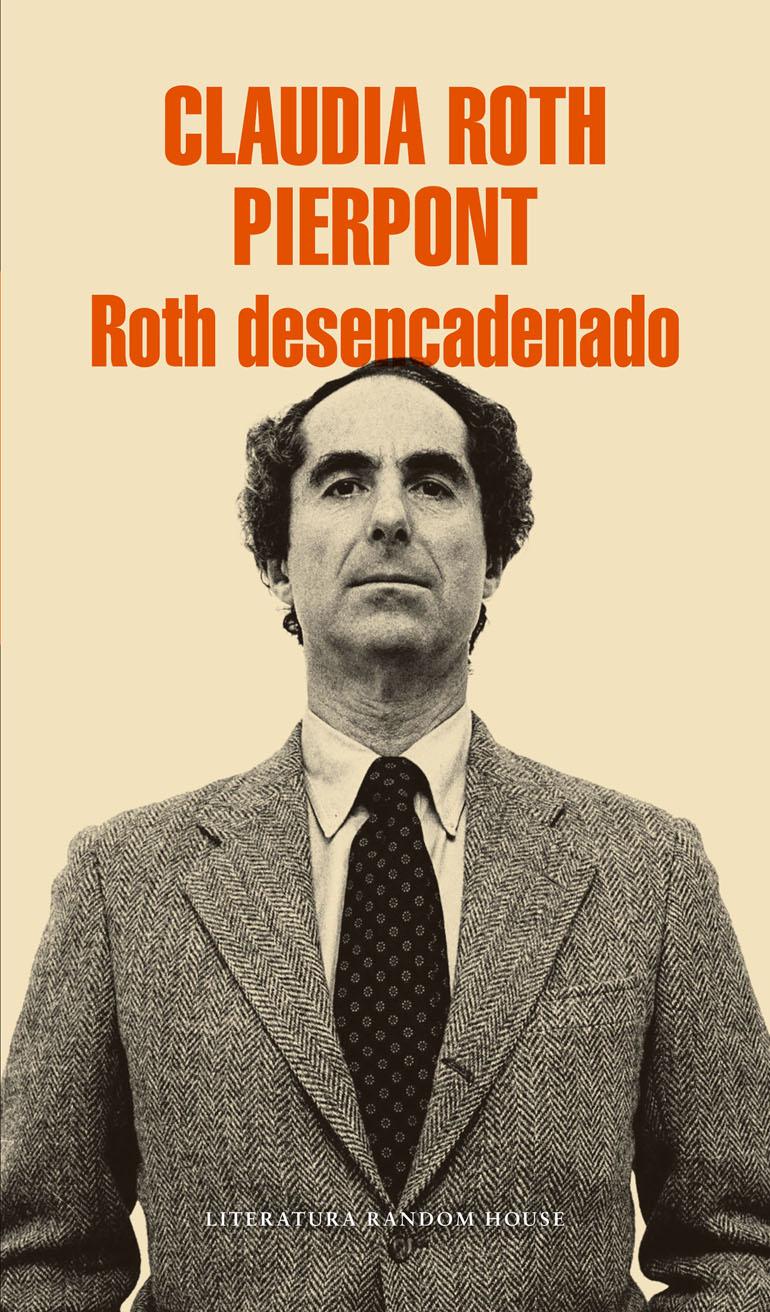 """""""Roth desencadenado"""", la biografía publicada en 2016 por Claudia Roth Pierpont"""