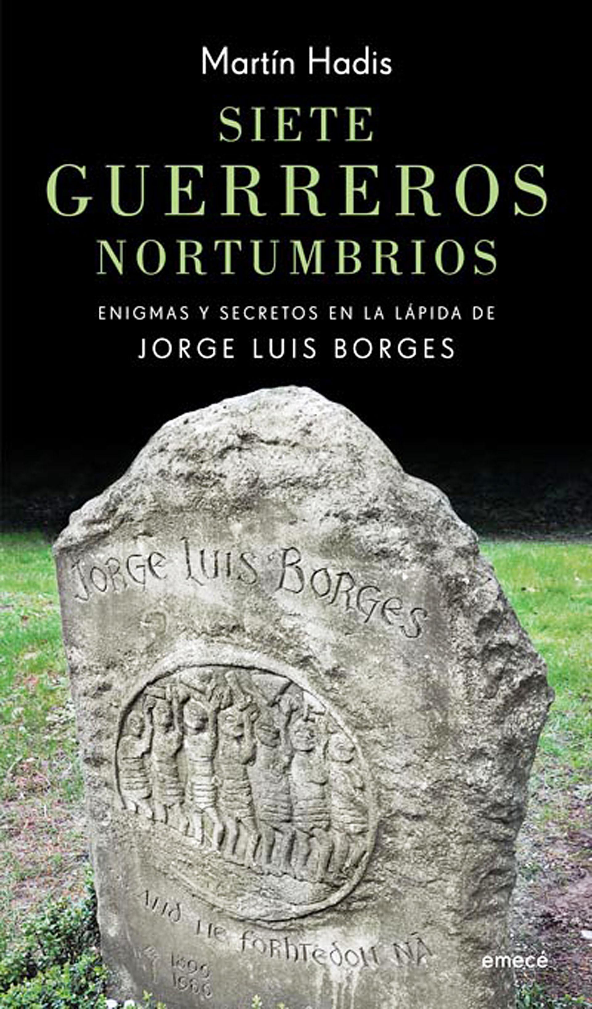 El libro en el que el filólogo Martín Hadis interpreta el sentido de las inscripciones en la lápida de Borges