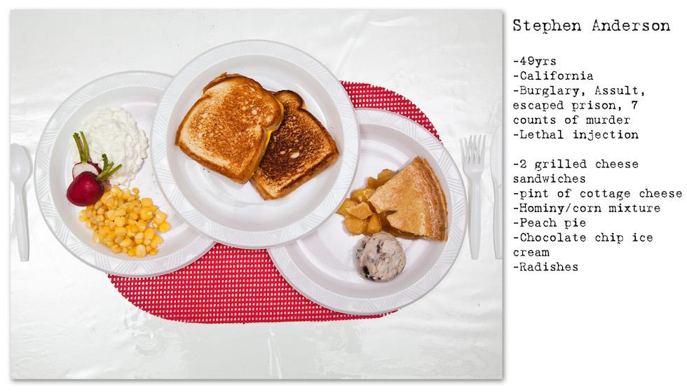 Stephen Anderson: 49 años, California, Robo, agresión, evasión, 7 homicidios; inyección letal. Pidió: 2 tostadas con queso, cereales con leche, maíz, torta de durazno, helado con chocolate, rábanos (No Seconds – Henry Hargreaves)