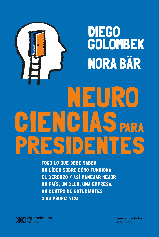 """""""Neurociencias para presidentes"""", uno de los libros de Golombek, autor de más de 10 títulos de divulgación."""