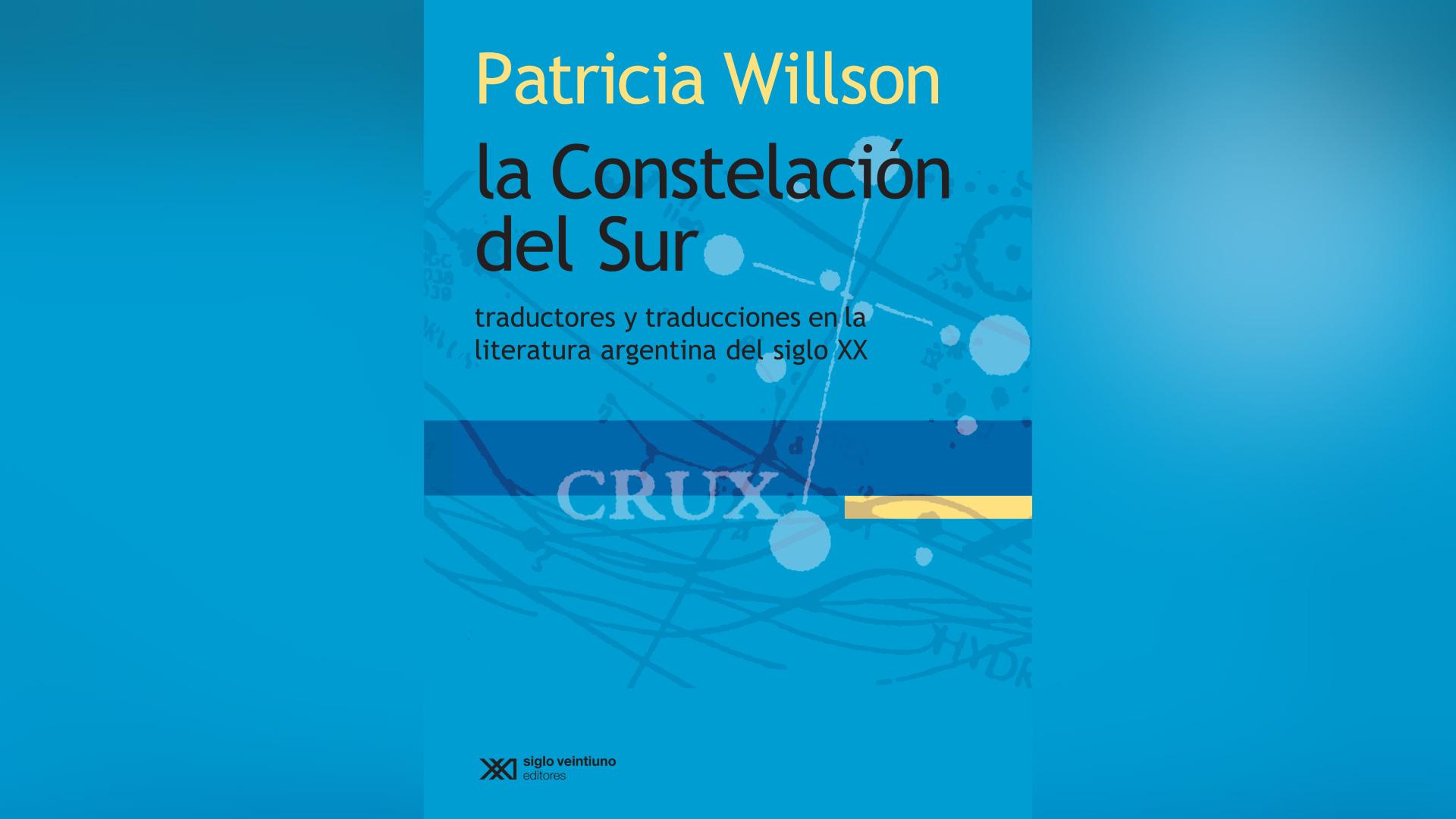 """Portada de """"La Constelación del Sur: traductores y traducciones en la literatura argentina del siglo XX"""", de Patricia Willson"""