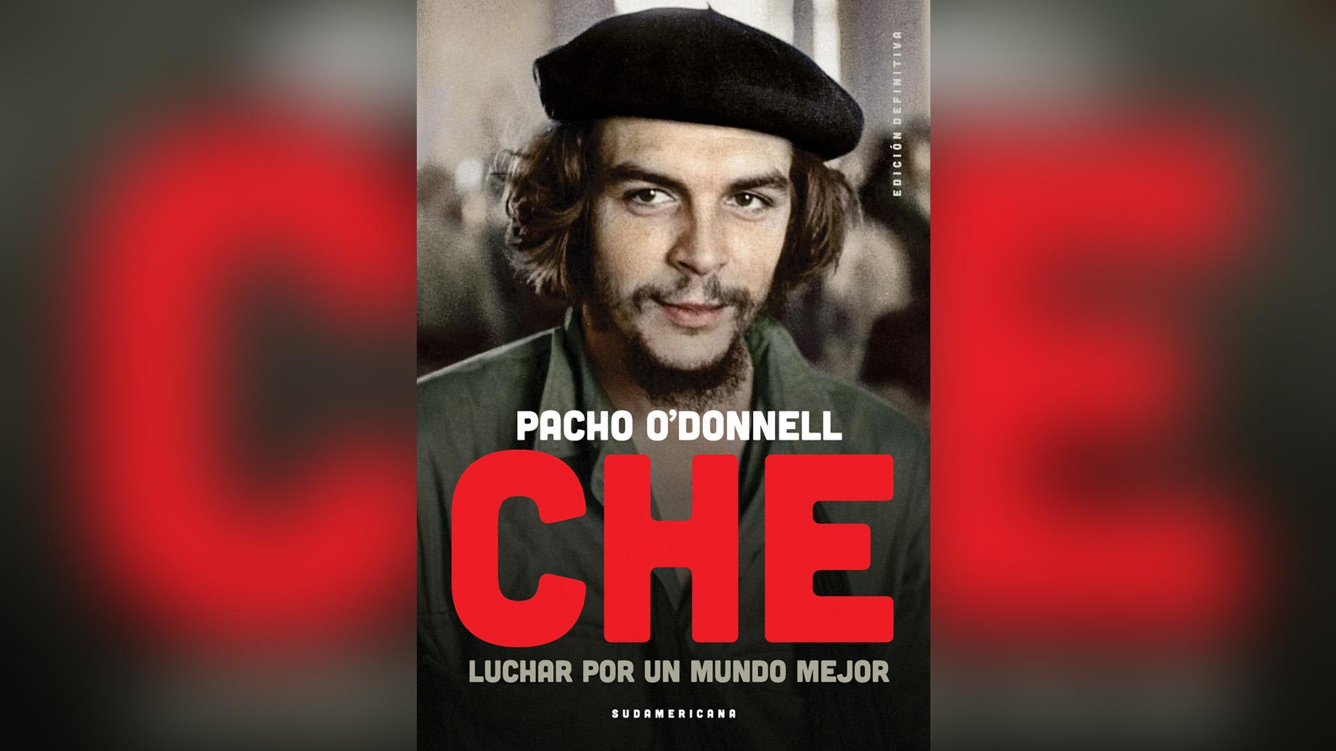 """""""Che. Luchar por un mundo mejor"""" de Pacho O'Donnell"""