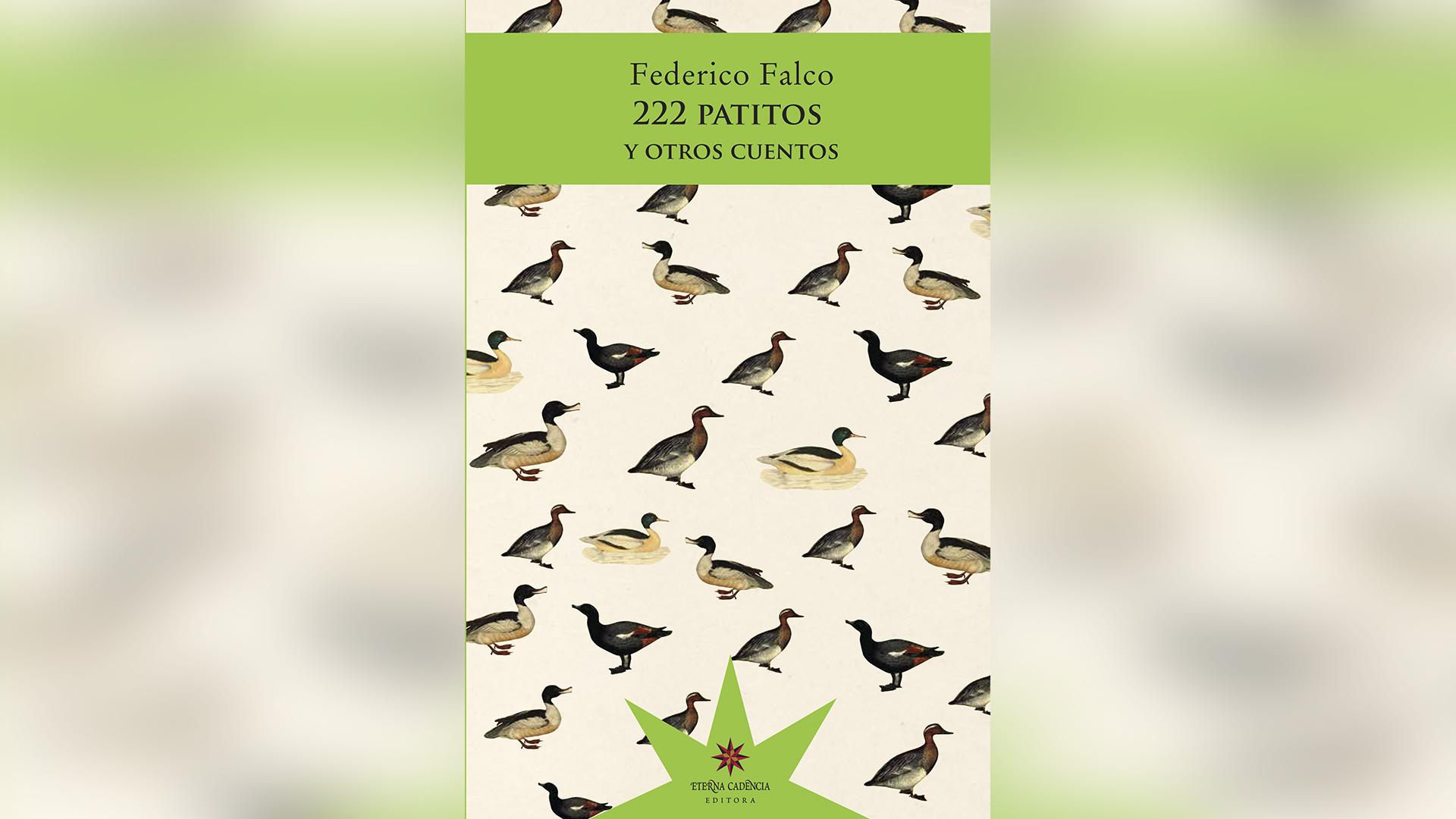"""De """"222 patitos y otros cuentos"""" (Eterna Cadencia), de Federico Falco"""