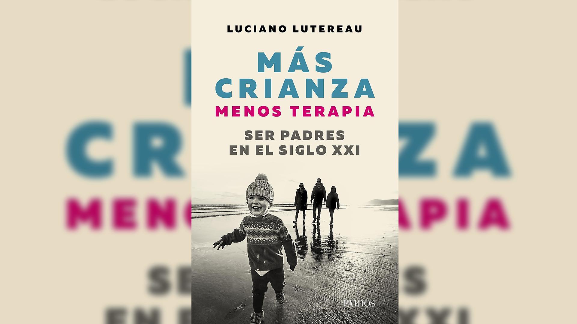 Más crianza, menos terapia: ser padres en el siglo XXI (Paidós, 2018)