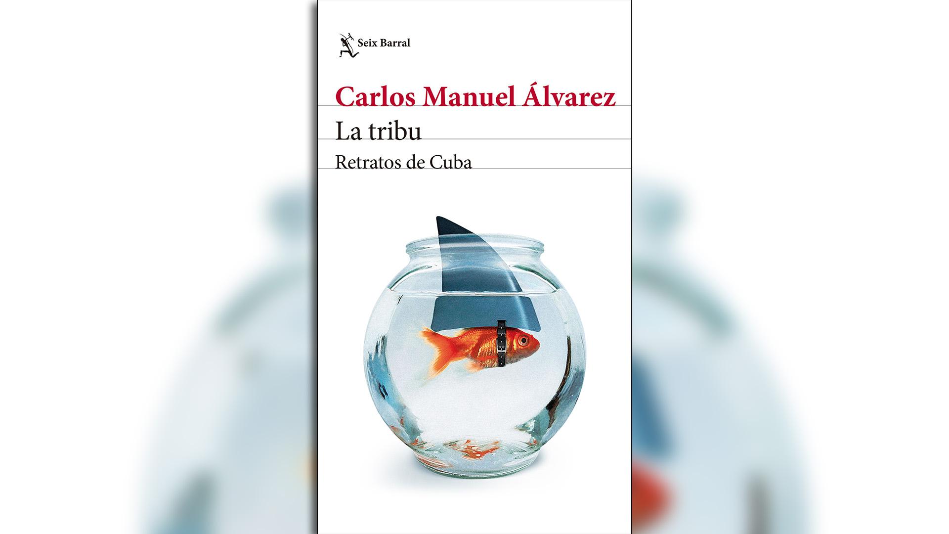 La Tribu, retratos de Cuba, Carlos Manuel Álvarez, Seix Barral