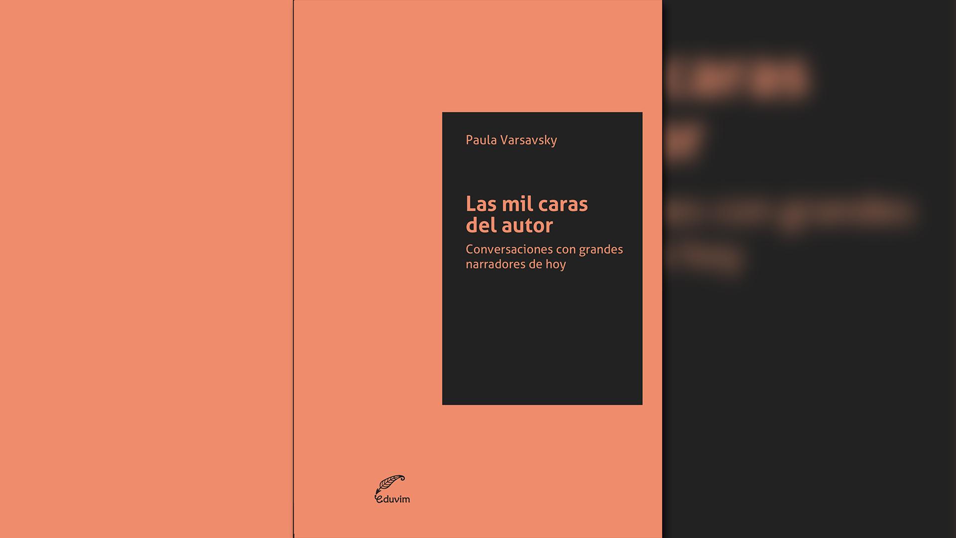 Las mil caras del autor. conversaciones con grandes narradores de hoy, Paula Varsavsky, Universidad de Villa María