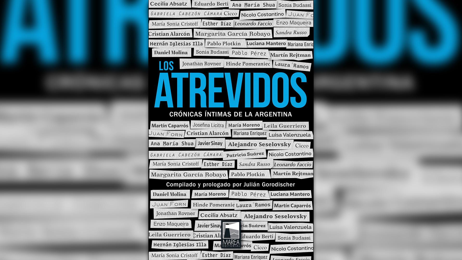 Los atrevidos. Crónicas íntimas de la Argentina, Julián Gorodischer, Marea