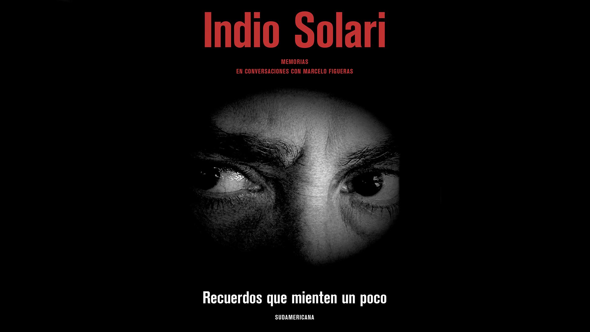 """""""Indio Solari. Recuerdos que mienten un poco"""" (Sudamericana)"""