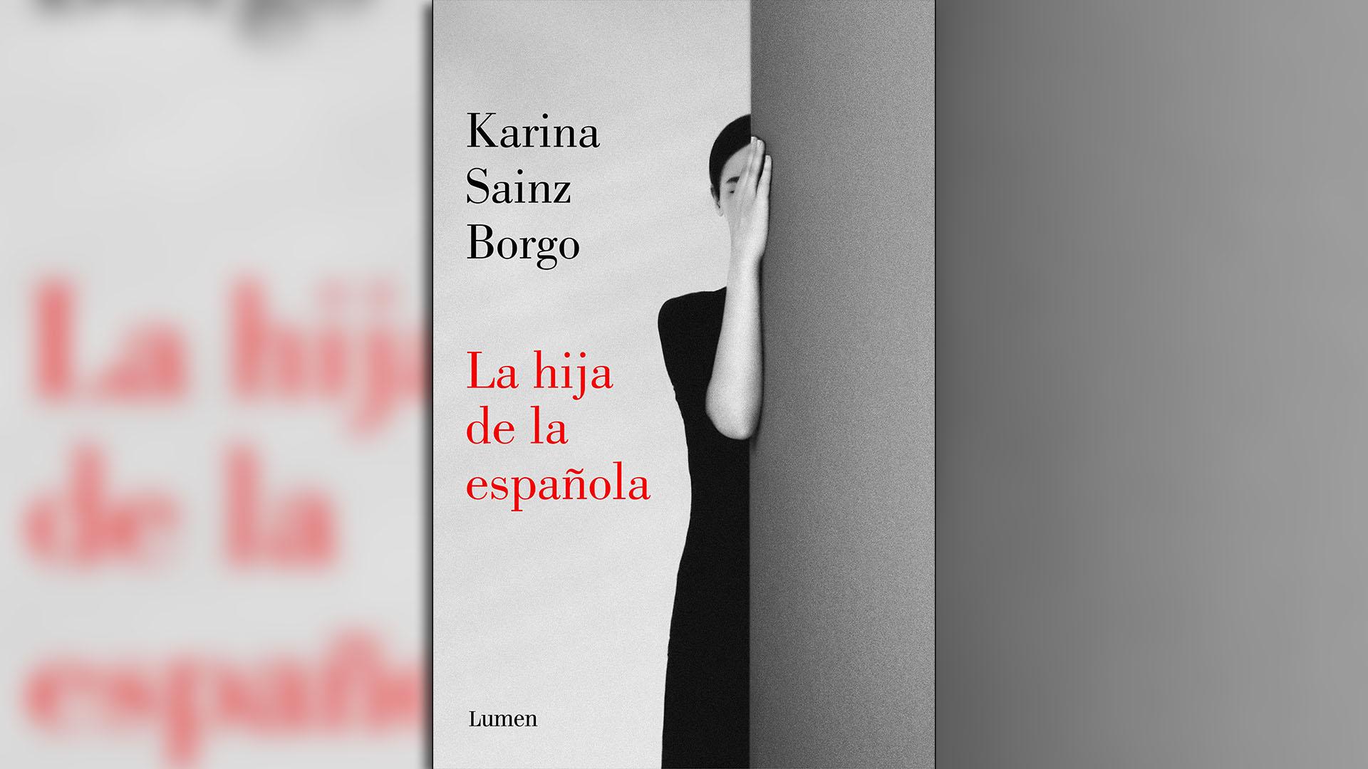 """""""La hija de la española"""" (Lumen), de Karina Sainz Borgo"""