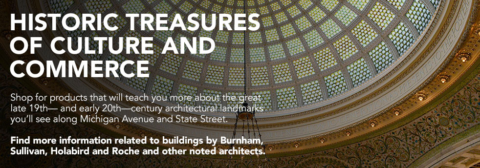 Shop for books and other products that will teach you more about the great late 19th— and early 20th—century landmarks of Michigan Avenue and State Street. Find more information related to buildings by Burnham, Sullivan, Holabird and Roche and other noted architects.