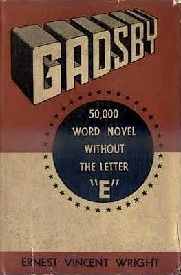 "> Gadsby: A Story of Over 50,000 Words Without Using the Letter ""E"" is a 1939 novel by Ernest Vincent Wright. The plot revolves around the dying fictional city of Branton Hills, which is revitalized thanks to the efforts of protagonist John Gadsby and a youth group he organizes.   >  The novel is written as a lipogram and does not include words that contain the letter ""e"". Though self-published and little-noticed in its time, the book is a favorite of fans of constrained writing and is a sought-after rarity among some book collectors. Later editions of the book have sometimes carried the alternative subtitle: 50,000 Word Novel Without the Letter ""E"".  *From [http://en.wikipedia.org/wiki/Gadsby\_(novel)](http://en.wikipedia.org/wiki/Gadsby_(novel))*  > If Youth, throughout all history, had had a champion to stand up for it; to show a doubting world that a child can think; and, possibly, do it practically, you wouldn't constantly run across folks today who claim that ""a child don't know anything."" A child's brain starts functioning at birth; and has, amongst its many infant convolutions, thousands of dormant atoms, into which God has put a mystic possibility for noticing an adult's act, and figuring out its purport.  *Gadsby Excerpt from [http://www.lhup.edu/\~dsimanek/gadsby.htm](http://www.lhup.edu/~dsimanek/gadsby.htm)*"