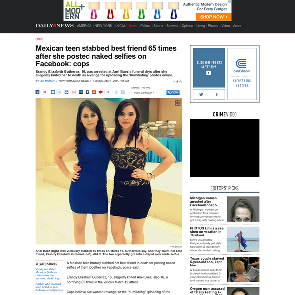 """A Mexican teen brutally stabbed her best friend to death for posting naked selfies of them together on Facebook, police said. Erandy Elizabeth Gutierrez, 16, allegedly knifed Anel Baez, also 16, a horrifying 65 times in the vicious March 19 attack. Cops believe she wanted revenge for the """"humiliating"""" uploading of the revealing snaps."""