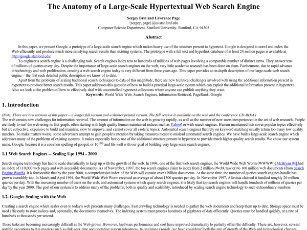 """""""In this paper, we present Google, a prototype of a large-scale search engine which makes heavy use of the structure present in hypertext. Google is designed to crawl and index the Web efficiently and produce much more satisfying search results than existing systems. The prototype with a full text and hyperlink database of at least 24 million pages is available at [http://google.stanford.edu/](http://google.stanford.edu/) """""""