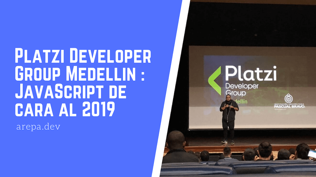 Platzi Developer Group Medellin : JavaScript de cara al 2019