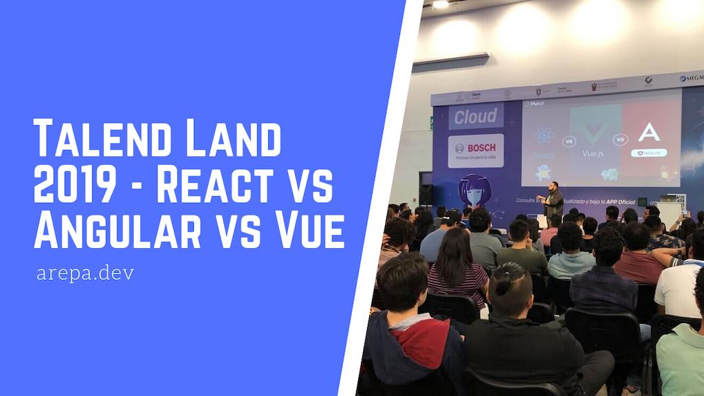 Talend Land 2019 - React vs Angular vs Vue