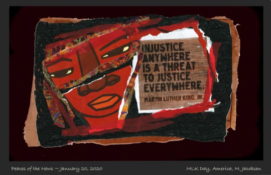 PEACES OF THE NEWS 1/20/2020 - MLK DAY - INJUSTICE ANYWHERE.....