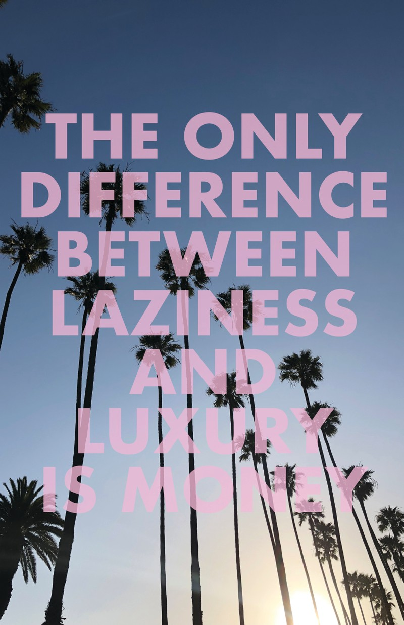 "Artwork – Emily Hoerdemann // ""THE ONLY DIFFERENCE BETWEEN LAZINESS AND LUXURY IS MONEY"", 2108"