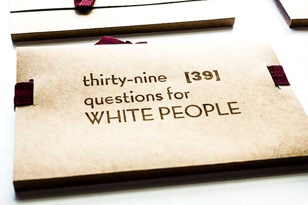 Artwork – Thirty-Nine (39) Questions for White People, 2013