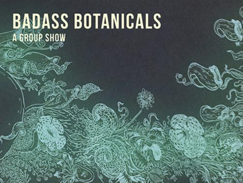 Badass Botanicals A Group Show | Events Calendar