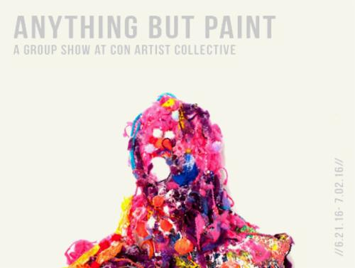 Anything But Paint A Group Show | Events Calendar