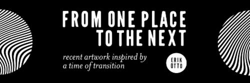 "Erik Otto ""From One Place to the Next"" 
