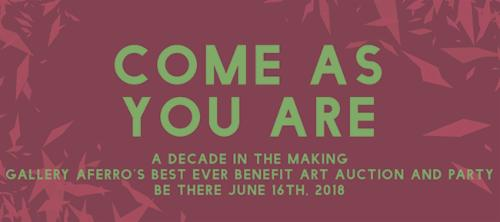 """COME AS YOU ARE"" 10th Annual Benefit Art Auction and Party Gallery Aferro Turns 15 