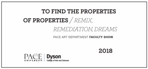 """TO FIND THE PROPERTIES OF PROPERTIES / PACE ART DEPARTMENT FACULTY SHOW""  