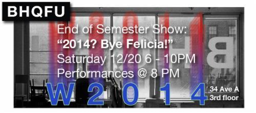 "BHQFU End of Semester Show: ""2014? Bye Felicia!"" | Events Calendar"