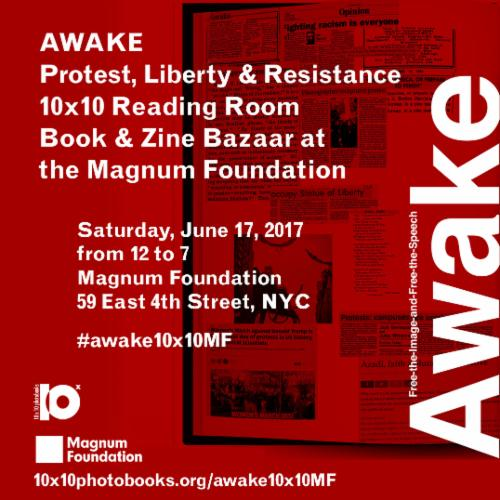 10x10 AWAKE at Magnum Foundation Protest, Liberty and Resistance Reading Room, Book & Zine Bazaar | Events Calendar