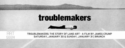 TROUBLEMAKERS THE STORY OF LAND ART | Events Calendar