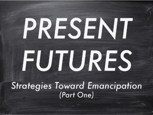 Present Futures: Strategies Toward Emancipation  | Events Calendar