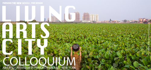 Living Arts City Colloquium Art and Urbanism in Phnom Penh and New York, Day 1 | Events Calendar