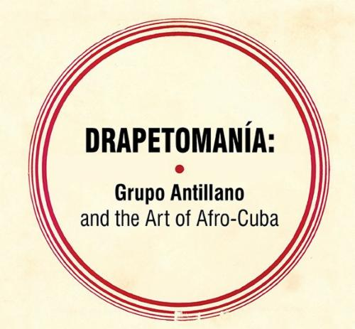 Image for Drapetomanía: Grupo Antillano and the Art of Afro-Cuba