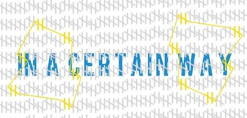 IN A CERTAIN WAY Cornell MFA Group Exhibition | Events Calendar