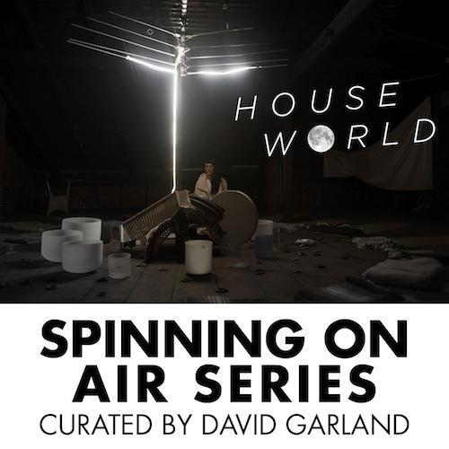 Spinning on Air Series: Houseworld  | Events Calendar
