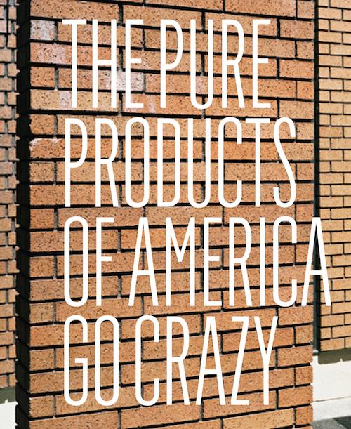 The pure products of America go crazy  | Events Calendar