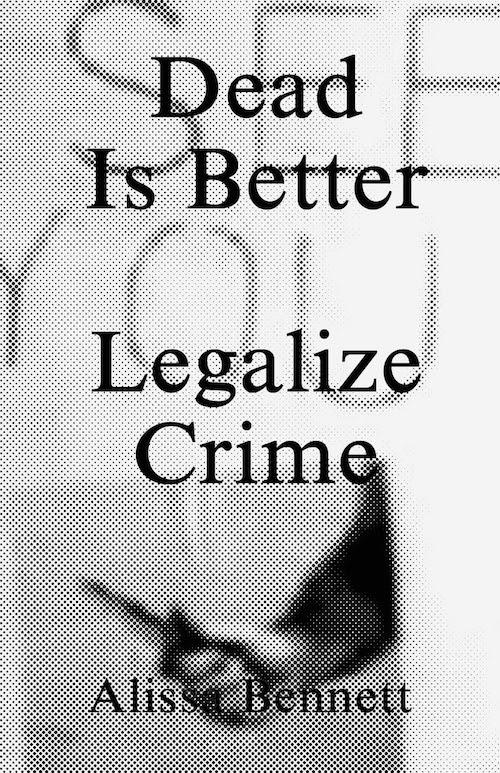 Alissa Bennett, 'Dead Is Better: Legalize Crime' Book Launch and Reading | Events Calendar