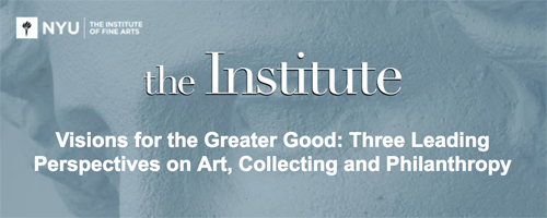 Visions for the Greater Good: Three Leading Perspectives on Art, Collecting and Philanthropy  | Events Calendar