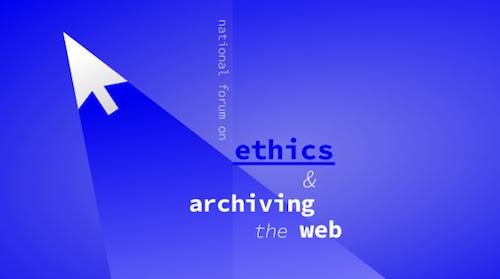 """""""National Forum on Ethics and Archiving the Web, Day 2""""  