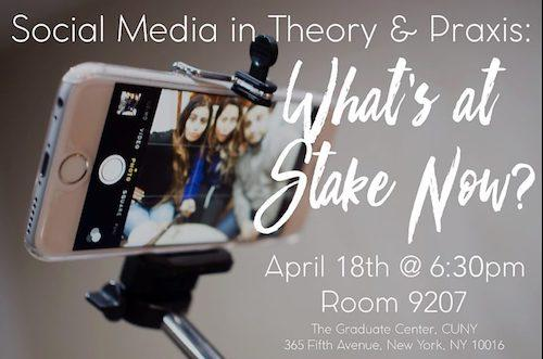 """Social Media in Theory & Praxis: What's at Stake Now?""  