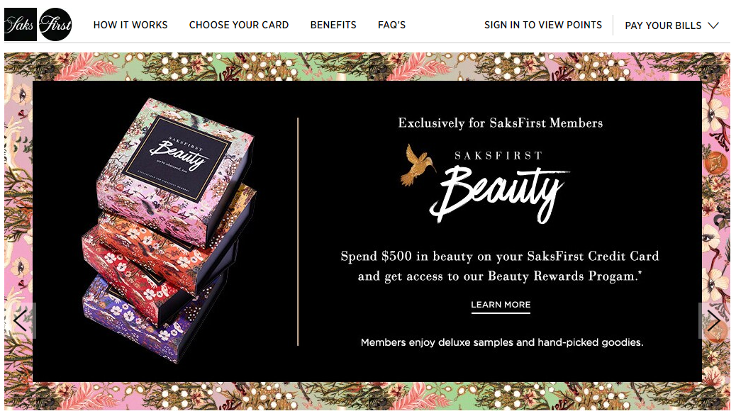 Luxury fashion brand Saks Fifth Avenue brilliantly combines tiers and experiential rewards: by spending money on the SaksFirst Credit Card, they unlock better and better gift packages, featuring deluxe cosmetics.