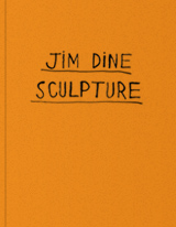 Jim Dine: Sculpture, 1983-present