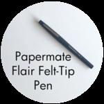 Art SUpplies: Papermate Flair Felt-Tip Pen