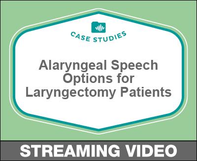 Case Studies: Alaryngeal Speech