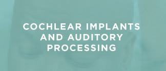 Courses on Cochlear Implants and Auditory Processing
